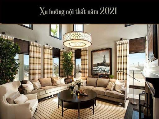Xu hướng thiết kế nội thất năm 2021